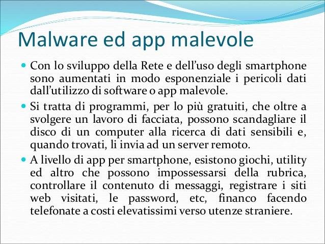 Malware ed app malevole  La protezione dai danni che software ed app malevole possono cagionare è sostanzialmente quella ...