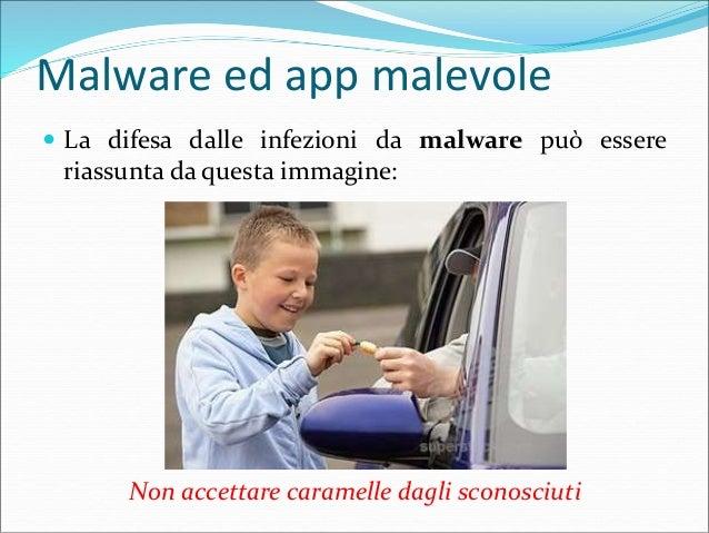 Malware ed app malevole  Infatti la prima protezione da un'infezione è «non prendere l'infezione», ovvero non frequentare...