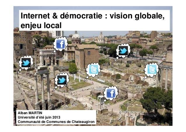 Alban Martin – Université d'été 2013 – Chateaugiron Internet & démocratie : vision globale, enjeu local Alban MARTIN Unive...