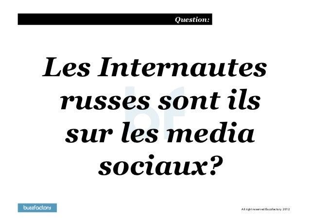 Question:Les Internautes russes sont ils sur les media    sociaux?                     All right reserved Buzzfactory. 2012