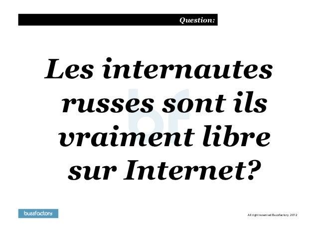 Question:Les internautes russes sont ils vraiment libre  sur Internet?                     All right reserved Buzzfactory....