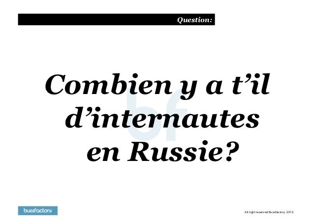 Question:Combien y a t'il d'internautes  en Russie?                     All right reserved Buzzfactory. 2012