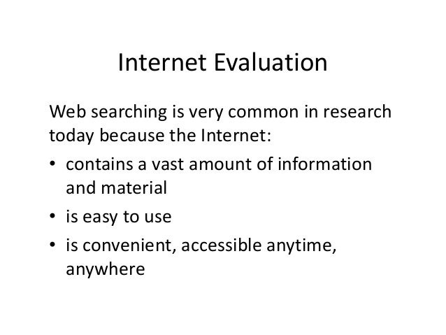 Internet EvaluationWeb searching is very common in researchtoday because the Internet:• contains a vast amount of informat...