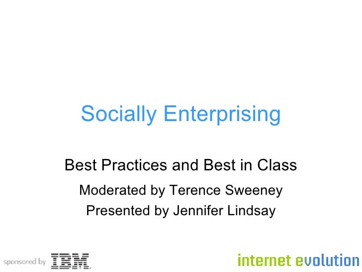 Socially Enterprising Best Practices and Best in Class Moderated by Terence Sweeney Presented by Jennifer Lindsay