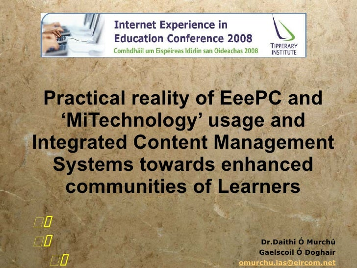 Practical reality of EeePC and 'MiTechnology' usage and Integrated Content Management Systems towards enhanced communities...