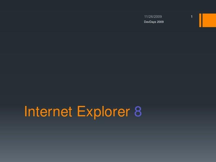 Internet Explorer 8<br />11/26/2009<br />1<br />DevDays2009<br />