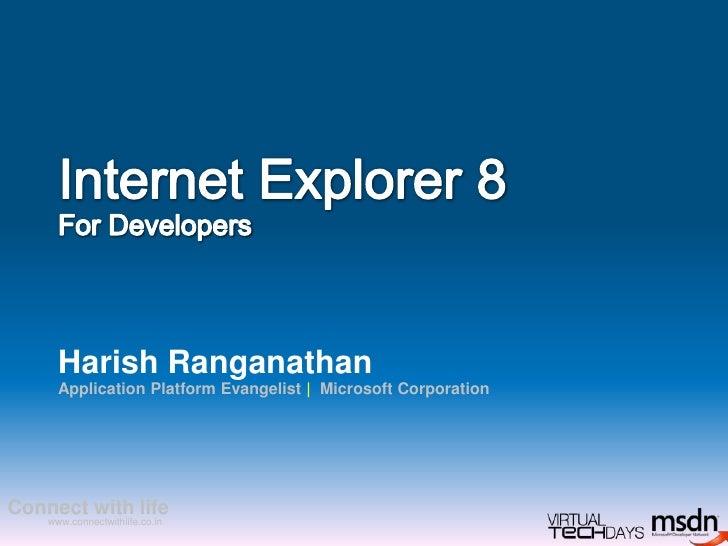 Internet Explorer 8For Developers<br />Harish Ranganathan<br />Application Platform Evangelist |  Microsoft Corporation<br />