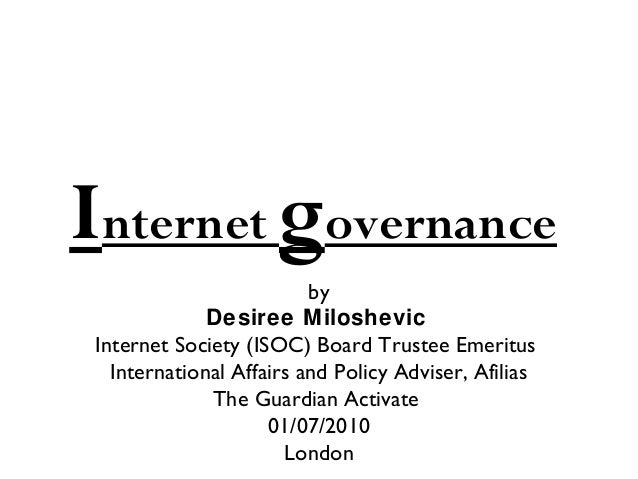 Internet governance                          by              Desiree Miloshevic Internet Society (ISOC) Board Trustee Emer...
