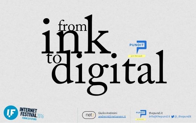 ink digitalto Giulio Andreini andreini@netseven.it thepund.it info@thepund.it @_thepundit from