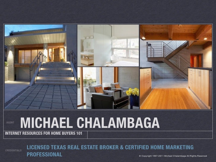 AGENT          MICHAEL CHALAMBAGA INTERNET RESOURCES FOR HOME BUYERS 101   CREDENTIALS               LICENSED TEXAS REAL E...