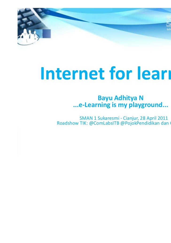 Internet for learning                 Bayu Adhitya N        ...e-Learning is my playground...           SMAN 1 Sukaresmi -...