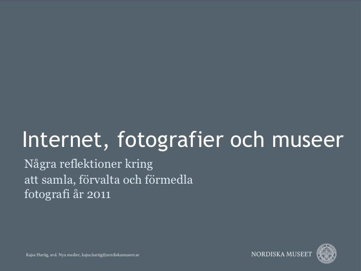 Internet, fotografier och museerNågra reflektioner kringatt samla, förvalta och förmedlafotografi år 2011