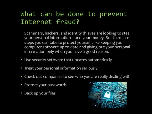 What can be done to prevent Internet fraud? Scammers, hackers, and identity thieves are looking to steal your personal inf...