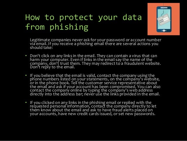 How to protect your data from phishing Legitimate companies never ask for your password or account number via email. If yo...