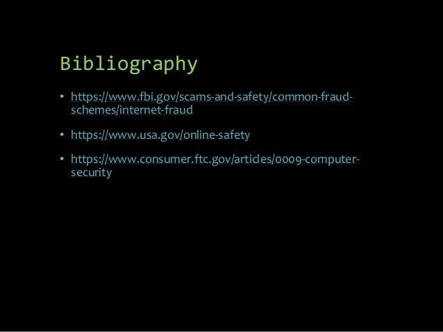 Bibliography • https://www.fbi.gov/scams-and-safety/common-fraud- schemes/internet-fraud • https://www.usa.gov/online-safe...