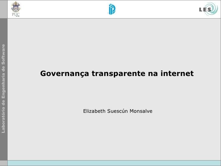 Governança   transparente   na  internet Elizabeth Suescún Monsalve