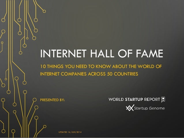 INTERNET HALL OF FAME 10 THINGS YOU NEED TO KNOW ABOUT THE WORLD OF INTERNET COMPANIES ACROSS 50 COUNTRIES PRESENTED BY: U...