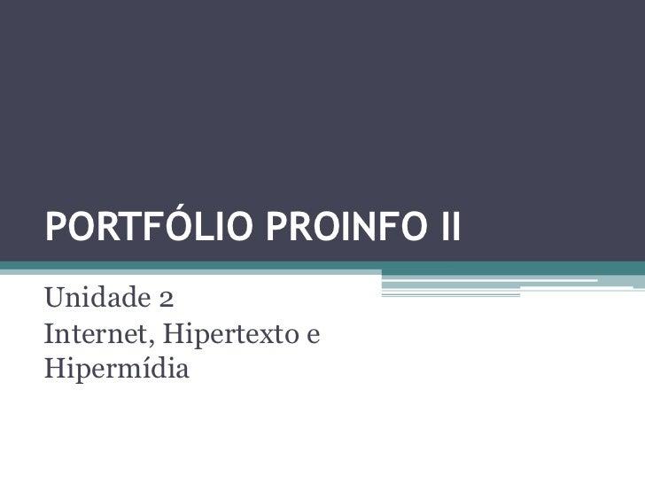 PORTFÓLIO PROINFO IIUnidade 2Internet, Hipertexto eHipermídia