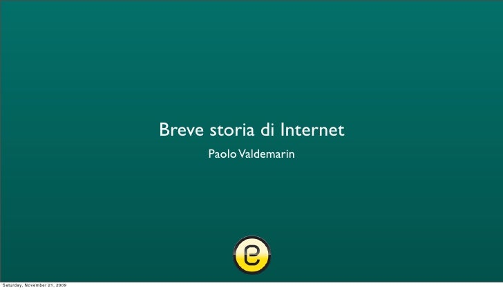 Breve storia di Internet                                     Paolo Valdemarin     Saturday, November 21, 2009
