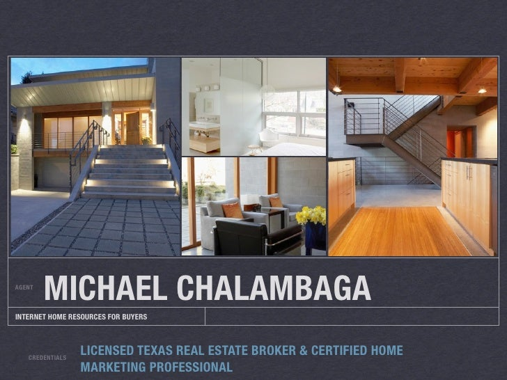 AGENT         MICHAEL CHALAMBAGA INTERNET RESOURCES FOR HOME SELLERS 101        CREDENTIALS                  LICENSED TEXA...