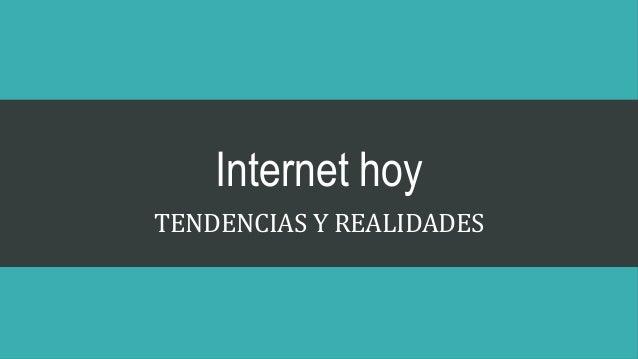 Internet hoy TENDENCIAS Y REALIDADES
