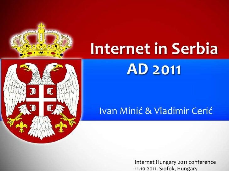 Internet in SerbiaAD 2011<br />Ivan Minić & Vladimir Cerić<br />Internet Hungary 2011 conference<br />11.10.2011. Siofok, ...