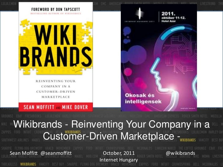 Wikibrands - Reinventing Your Company in a Customer-Driven Marketplace -<br />October, 2011Internet Hungary<br />@wikibran...