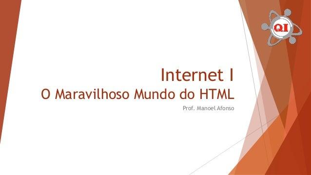 Internet I O Maravilhoso Mundo do HTML Prof. Manoel Afonso