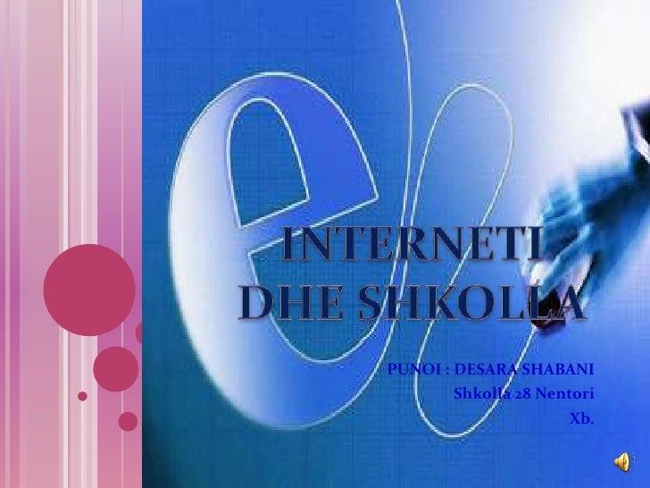 PUNOI : DESARA SHABANI<br />Shkolla 28 Nentori<br />Xb.             <br />INTERNETI DHE SHKOLLA<br />