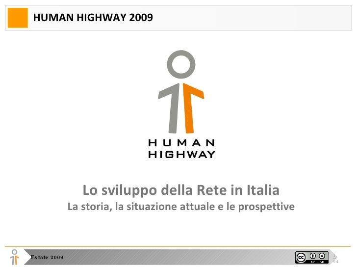 HUMAN HIGHWAY 2009 Lo sviluppo della Rete in Italia La storia, la situazione attuale e le prospettive