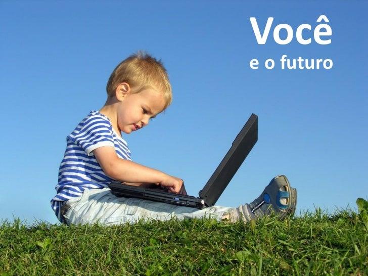 Vocêe o futuro