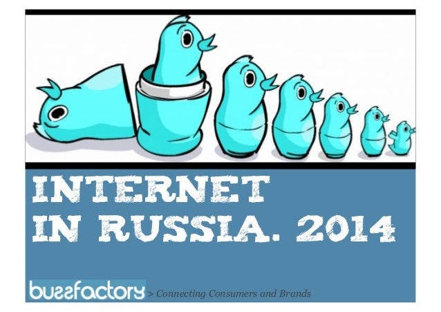 Internet in Russia. 2014 > Connecting Consumers and Brands  All right reserved Buzzfactory. 2014