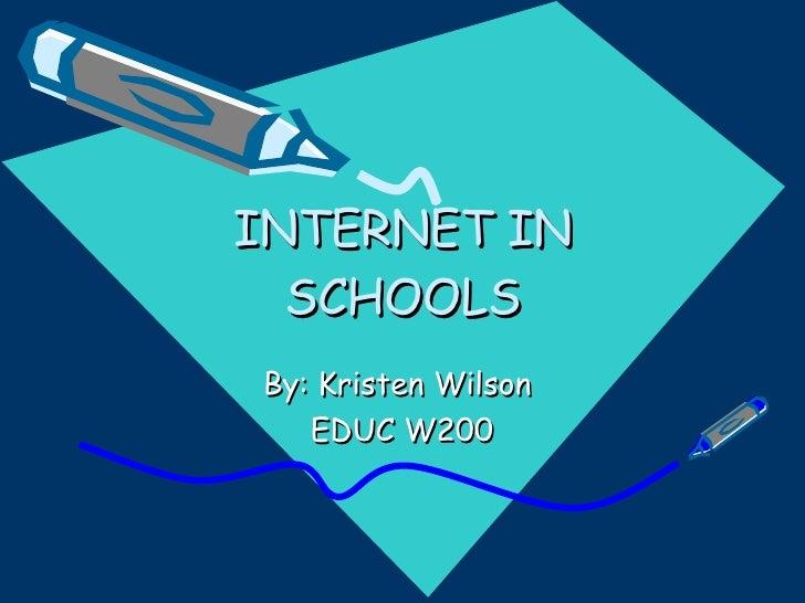 INTERNET IN SCHOOLS By: Kristen Wilson  EDUC W200