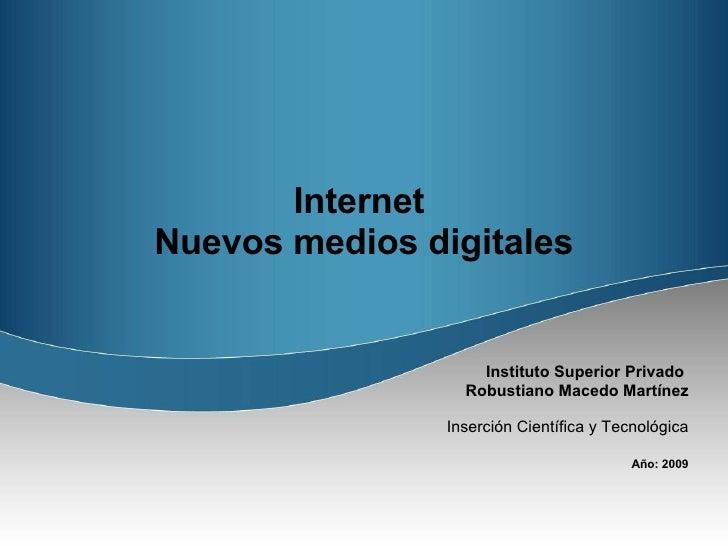 Internet  Nuevos medios digitales Instituto Superior Privado  Robustiano Macedo Martínez Inserción Científica y Tecnológic...
