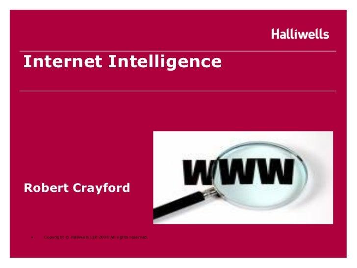 Internet IntelligenceRobert Crayford •   Copyright © Halliwells LLP 2008 All rights reserved.