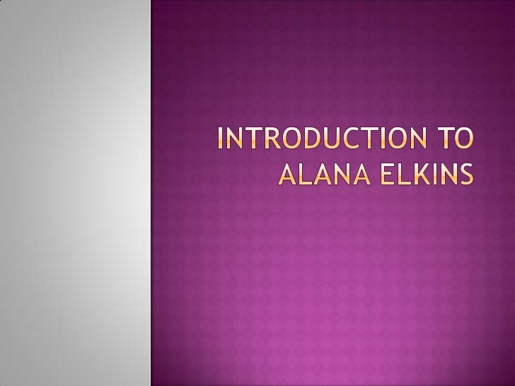 Introduction to Alana Elkins<br />
