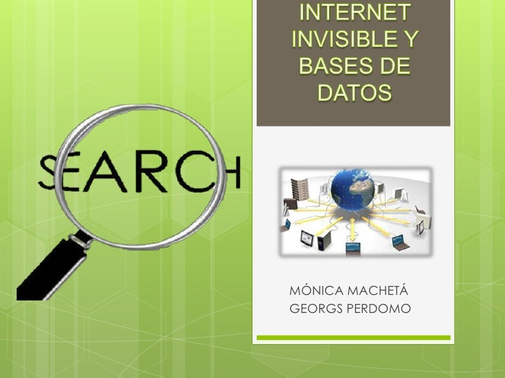INTERNET               INVISIBLE Y BASES DE DATOS<br />MÓNICA MACHETÁ<br />GEORGS PERDOMO<br />