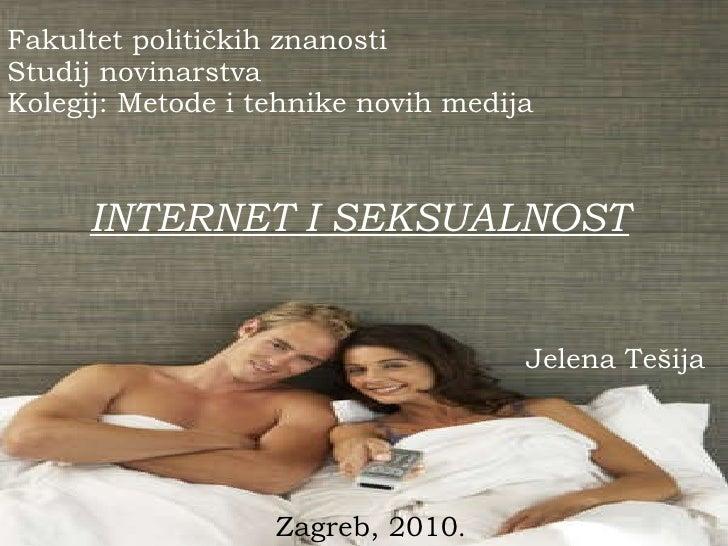Fakultet političkih znanosti Studij novinarstva Kolegij: Metode i tehnike novih medija INTERNET I SEKSUALNOST Jelena   Teš...
