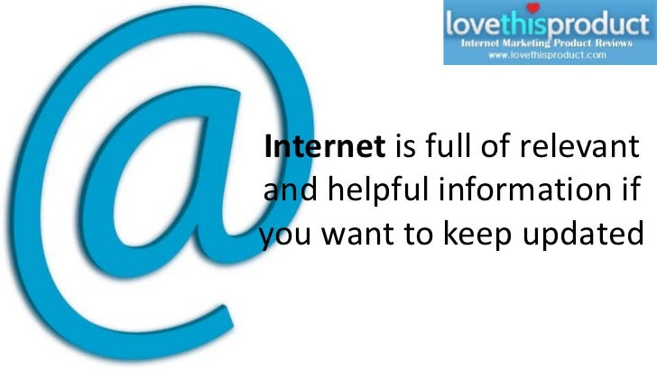 Internet is full of relevant and helpful information if you want to keep updated<br />