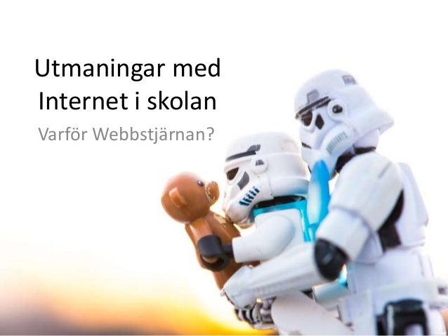 Utmaningar med Internet i skolan Varför Webbstjärnan?