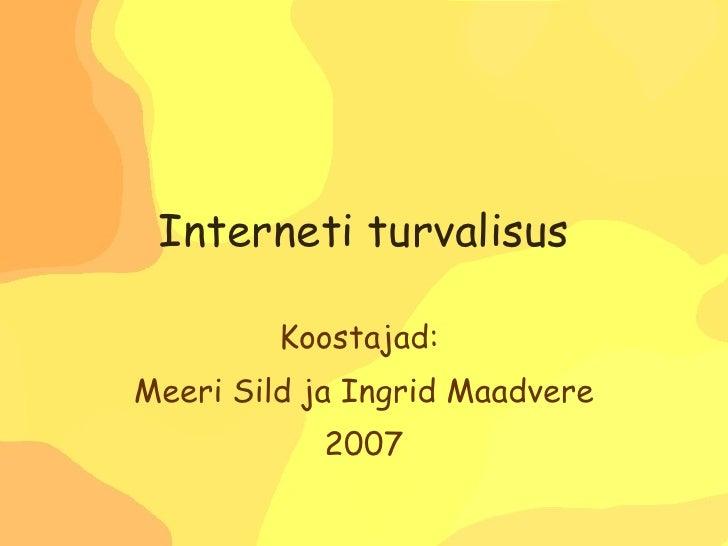 Interneti turvalisus Koostajad:  Meeri Sild ja Ingrid Maadvere 2007