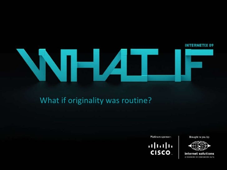 What if originality was routine?<br />