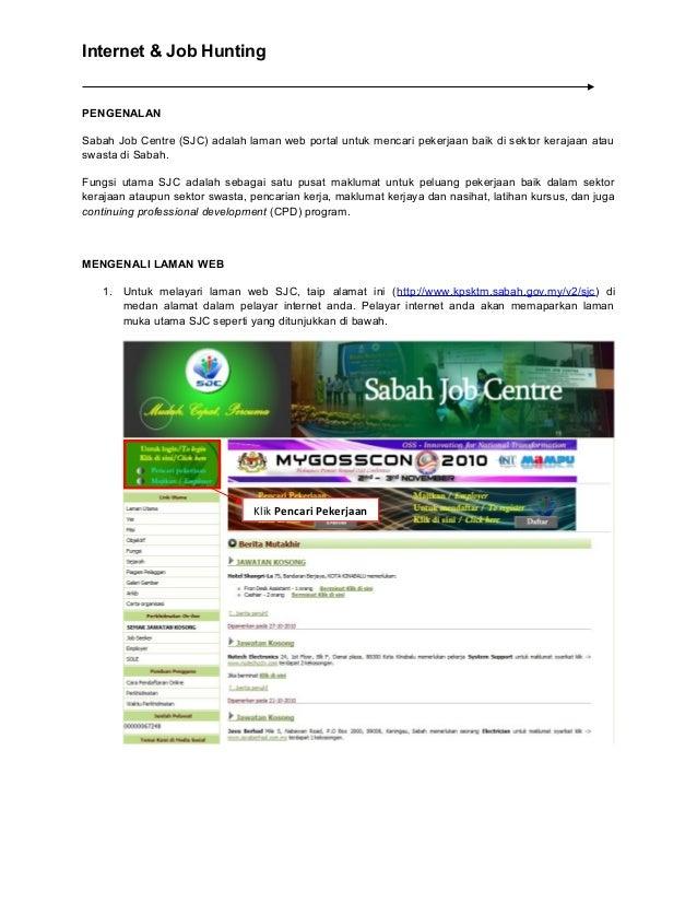 Internet & Job Hunting PENGENALAN Sabah Job Centre (SJC) adalah laman web portal untuk mencari pekerjaan baik di sektor ke...