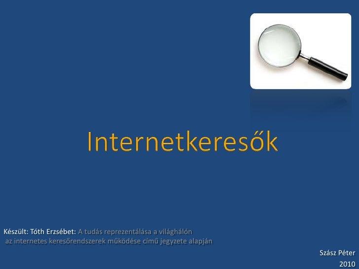 Internetkeresők<br />Készült: Tóth Erzsébet: A tudás reprezentálása a világhálón az internetes keresőrendszerek működése c...