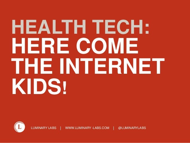 HEALTH TECH:  HERE COME THE INTERNET KIDS! LUMINARY LABS  WWW.LUMINARY -LABS.COM  @LUMINARYLABS