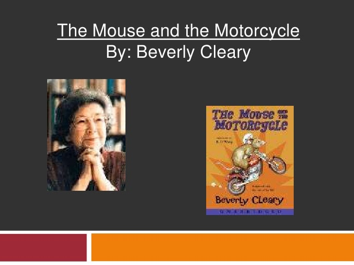The Mouse and the Motorcycle      By: Beverly Cleary