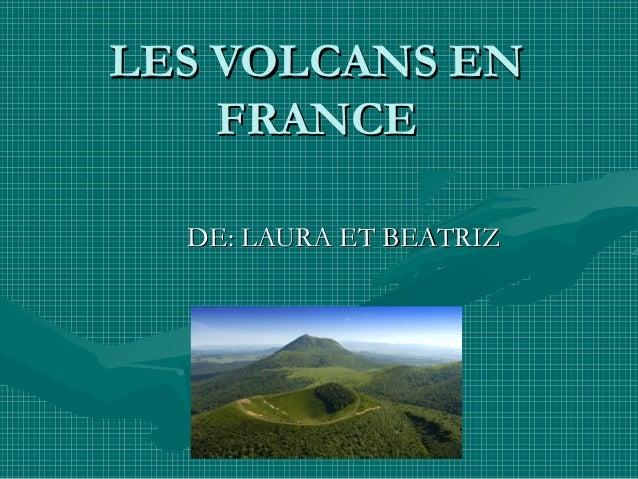 LES VOLCANS EN FRANCE DE: LAURA ET BEATRIZ