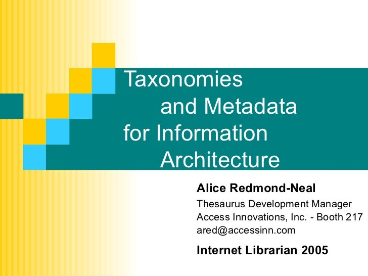 Taxonomies     and Metadatafor Information     Architecture       Alice Redmond-Neal       Thesaurus Development Manager  ...