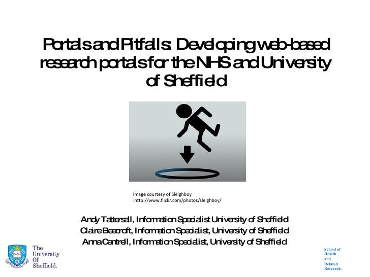 Portals and Pitfalls: Developing web-based research portals for the NHS and University of Sheffield Andy Tattersall, Infor...
