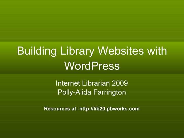 Building Library Websites with WordPress Internet Librarian 2009 Polly-Alida Farrington Resources at: http://lib20.pbworks...